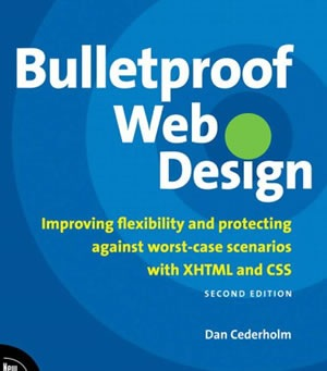Bulletproof Web Design Improving flexibility and protecting against worst-case scenarios with XHTML and CSS (2nd Edition) (Voices That Matter)