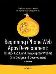 Beginning iPhone Web Apps HTML5, CSS3, and JavaScript for WebKit