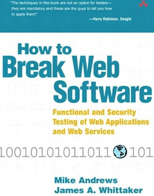 How to Break Web Software Functional and Security Testing of Web Applications and Web Services
